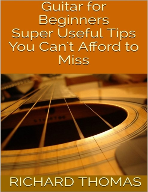 (ebook) Guitar for Beginners: Super Useful Tips You Can't Afford to Miss
