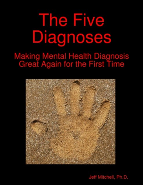 Five Diagnoses: Making Mental Health Diagnosis Great Again for the First Time