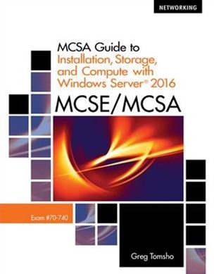 MCSA Guide to Installation, Storage, and Compute with Microsoft©  Windows Server©2016, Exam 70-740