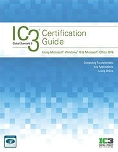 IC3 Certification Guide Using Microsoft Windows 10 and Microsoft Office 2016
