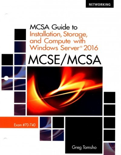 Mcsa Guide to Installation, Storage, and Compute With Windows Server 2016, Exam 70-740