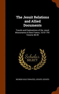 The Jesuit Relations and Allied Documents by Reuben Gold Thwaites, Jesuits Jesuits (9781345912227) - HardCover - Reference