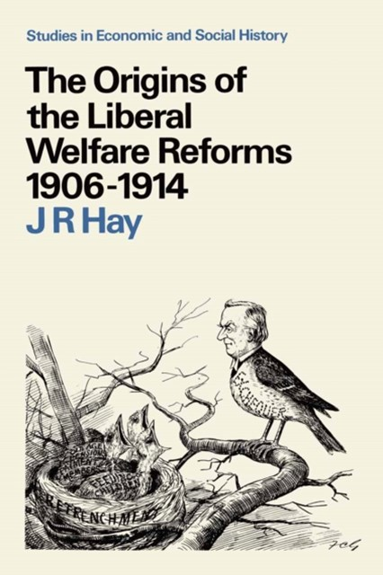 Origins of the Liberal Welfare Reforms, 1906-14