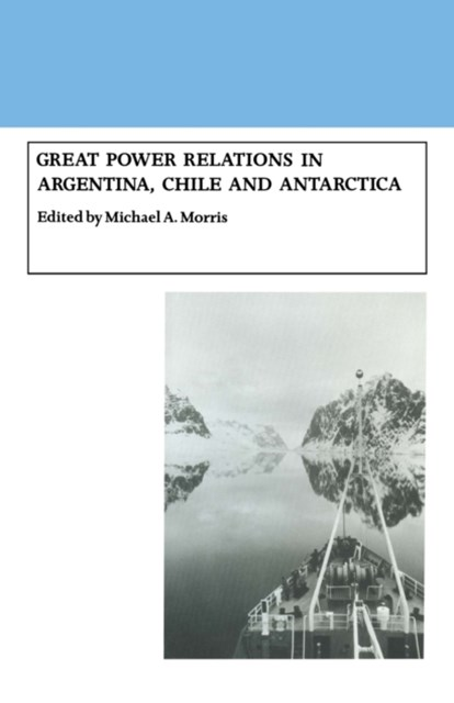 (ebook) Great Power Relations in Argentina, Chile and Antarctica