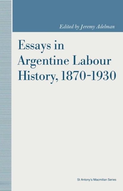 Essays in Argentine Labour History, 1870-1930