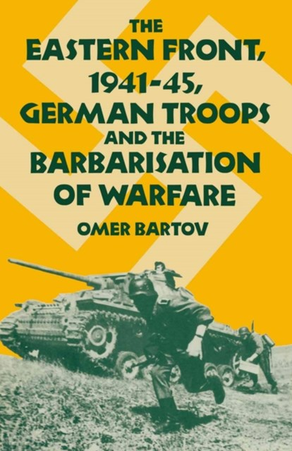 (ebook) Eastern Front, 1941-45, German Troops and the Barbarisation ofWarfare