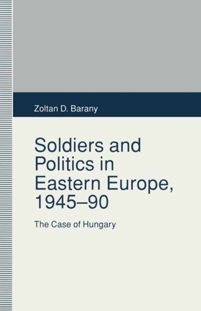 Soldiers and Politics in Eastern Europe, 1945-90