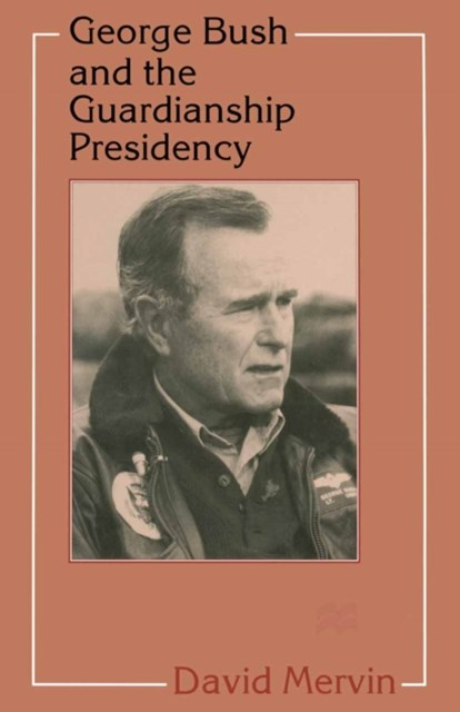 George Bush and the Guardianship Presidency