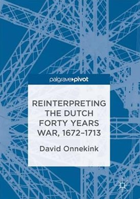 Reinterpreting the Dutch Forty Years War, 1672-1713