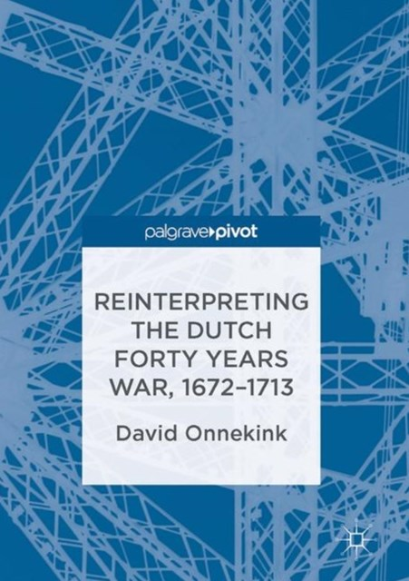 (ebook) Reinterpreting the Dutch Forty Years War, 1672-1713
