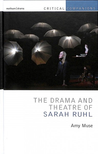 The Drama and Theatre of Sarah Ruhl