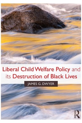 (ebook) Liberal Child Welfare Policy and its Destruction of Black Lives