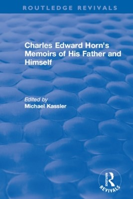 Routledge Revivals: Charles Edward Horn's Memoirs of His Father and Himself (2003)
