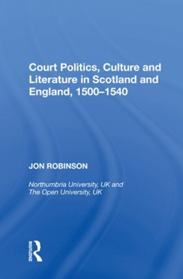 (ebook) Court Politics, Culture and Literature in Scotland and England, 1500-1540
