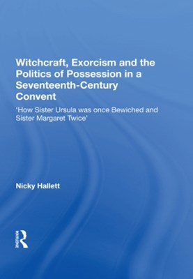 Witchcraft, Exorcism and the Politics of Possession in a Seventeenth-Century Convent