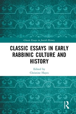 Classic Essays in Early Rabbinic Culture and History