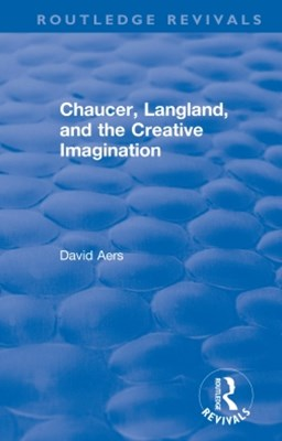 Routledge Revivals: Chaucer, Langland, and the Creative Imagination (1980)