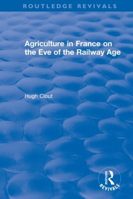 Routledge Revivals: Agriculture in France on the Eve of the Railway Age (1980)