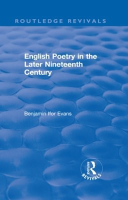 Routledge Revivals: English Poetry in the Later Nineteenth Century (1933)