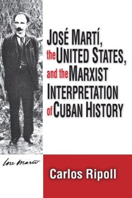 Jose Marti, the United States, and the Marxist Interpretation of Cuban