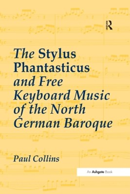 (ebook) The Stylus Phantasticus and Free Keyboard Music of the North German Baroque