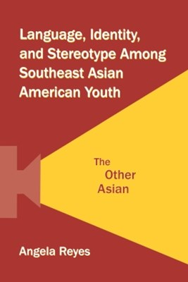 Language, Identity, and Stereotype Among Southeast Asian American Youth