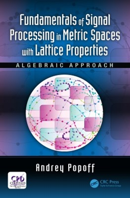 Fundamentals of Signal Processing in Metric Spaces with Lattice Properties