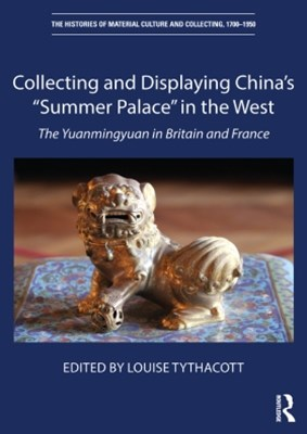 Collecting and Displaying China's GÇ£Summer PalaceGÇ¥ in the West