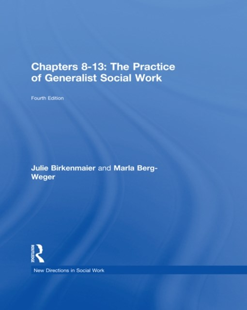 Chapters 8-13: The Practice of Generalist Social Work