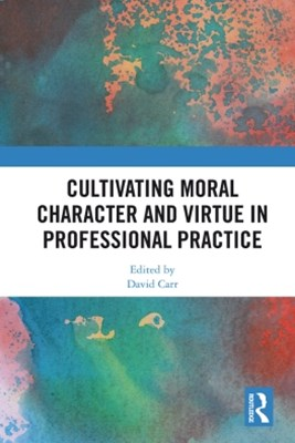(ebook) Cultivating Moral Character and Virtue in Professional Practice