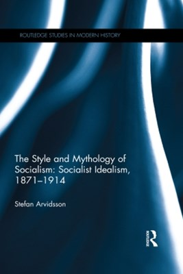 The Style and Mythology of Socialism: Socialist Idealism, 1871-1914