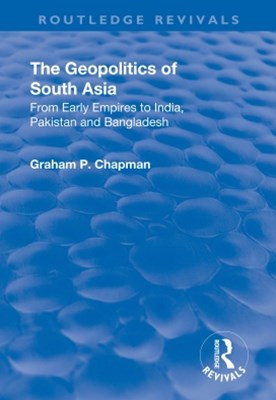 (ebook) The Geopolitics of South Asia: From Early Empires to India, Pakistan and Bangladesh