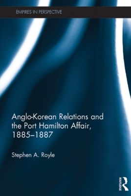 Anglo-Korean Relations and the Port Hamilton Affair, 1885-1887
