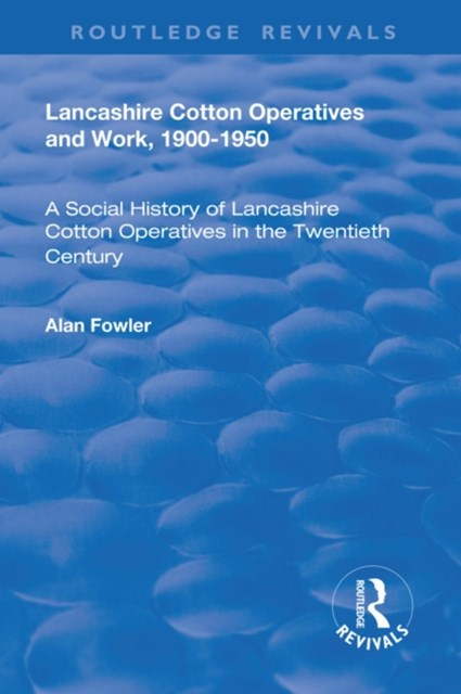 (ebook) Lancashire Cotton Operatives and Work, 1900-1950
