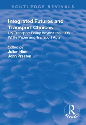 Integrated Futures and Transport Choices: UK Transport Policy Beyond the 1998 White Paper and Transport Acts
