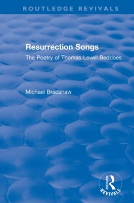 Resurrection Songs: The Poetry of Thomas Lovell Beddoes
