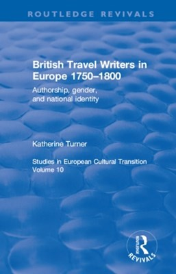 British Travel Writers in Europe 1750-1800: Authorship, Gender, and National Identity