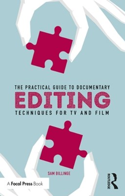 The Practical Guide to Documentary Editing
