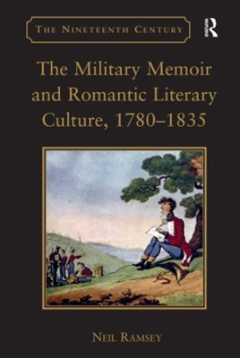 The Military Memoir and Romantic Literary Culture, 1780GÇô1835