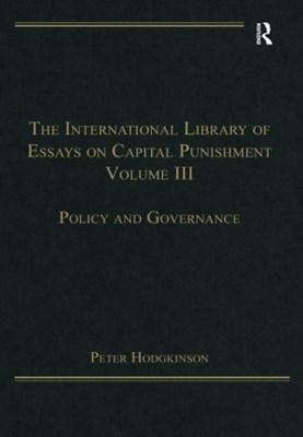 The International Library of Essays on Capital Punishment, Volume 3