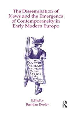 (ebook) The Dissemination of News and the Emergence of Contemporaneity in Early Modern Europe