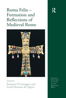Roma Felix – Formation and Reflections of Medieval Rome