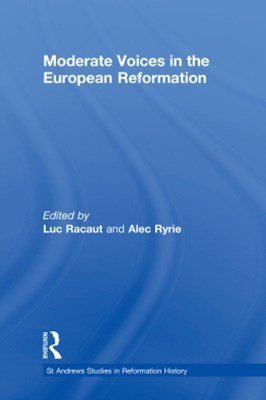 Moderate Voices in the European Reformation