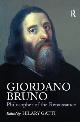 Giordano Bruno: Philosopher of the Renaissance