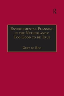 (ebook) Environmental Planning in the Netherlands: Too Good to be True - Art & Architecture Architecture