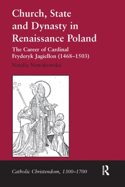Church, State and Dynasty in Renaissance Poland