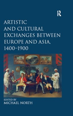 (ebook) Artistic and Cultural Exchanges between Europe and Asia, 1400-1900