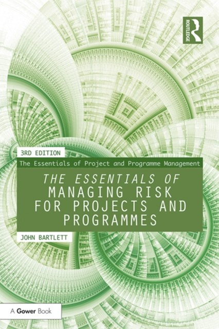 The Essentials of Managing Risk for Projects and Programmes
