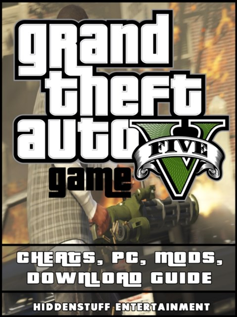 (ebook) Grand Theft Auto V Game Cheats, Pc, Mods, Download Guide
