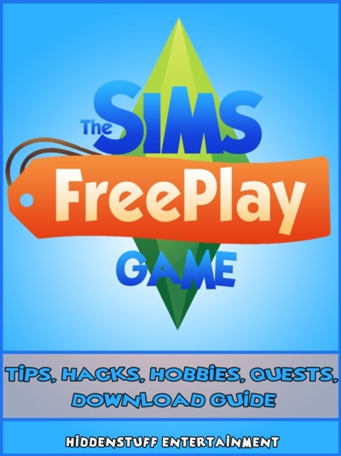 (ebook) Sims FreePlay Game Tips, Hacks, Hobbies, Quests, Download Guide